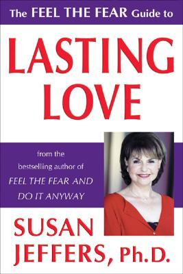 The Feel the Fear Guide to Lasting Love by Susan  Jeffers