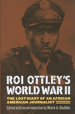 Roi Ottley's World War II: The Lost Diary of an African American Journalist