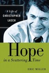 Hope in a Scattering Time: A Life of Christopher Lasch