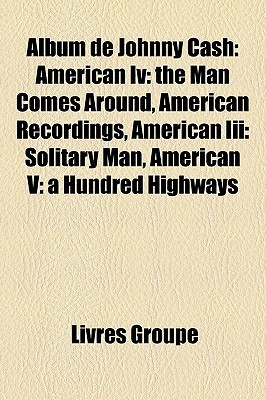 Album de Johnny Cash: American IV: The Man Comes Around, American Recordings, American III: Solitary Man, American V: A Hundred Highways