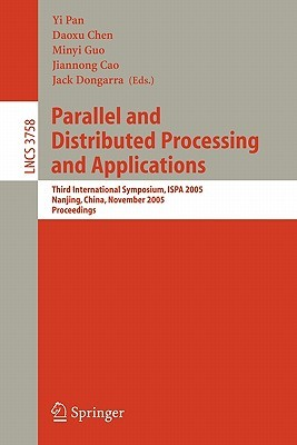 Parallel And Distributed Processing And Applications: Third International Symposium, Ispa 2005, Nanjing, China, November 2 5, 2005, Proceedings