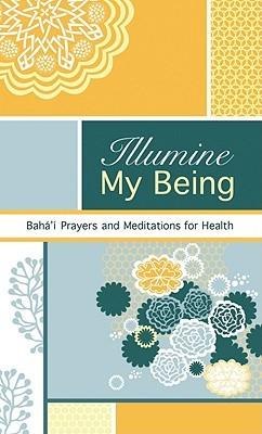 illumine-my-being-baha-i-prayers-and-meditations-for-health