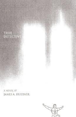 True Detective by James A. Huebner