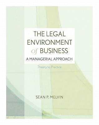 the-legal-environment-of-business-a-managerial-approach-theory-to-practice