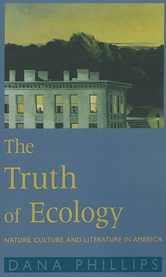 The Truth of Ecology by Dana Phillips