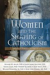 Women and the Shaping of Catholicism: Women Through the Ages
