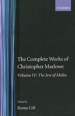 The Complete Works of Christopher Marlowe: Volume IV: The Jew of Malta