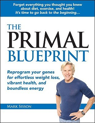 Mark Sisson the primal blueprint: reprogram your genes for effortless weight