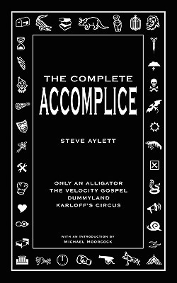 The Complete Accomplice by Steve Aylett