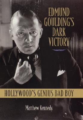 Edmund Goulding's Dark Victory: Hollywood's Genius Bad Boy