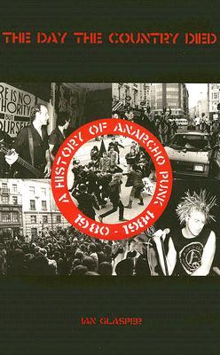 The Day the Country Died: A History of Anarcho-Punk, 1980-1984