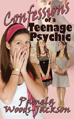 Confessions of a Teenage Psychic by Pamela Woods-Jackson