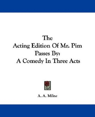 The Acting Edition of Mr. Pim Passes by: A Comedy in Three Acts