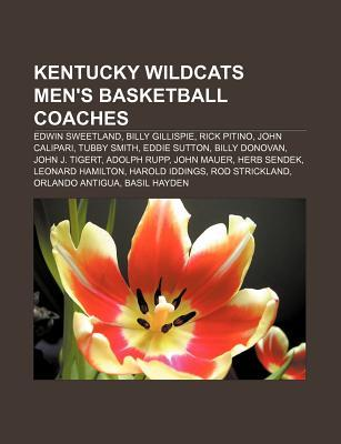 Kentucky Wildcats Men's Basketball Coaches: Edwin Sweetland, Billy Gillispie, Rick Pitino, John Calipari, Tubby Smith, Eddie Sutton