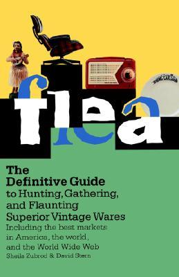 Flea: The Definitive Guide to Hunting, Gathering, and Flaunting Superior Vintage Wares