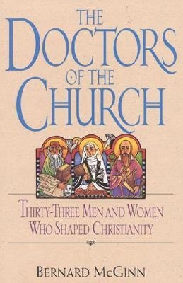 Doctors of the Church: Thirty-Three Men and Women Who Shaped Christianity