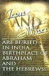 Jesus and Moses Are Buried in India, Birthplace of Abraham and the Hebrews!