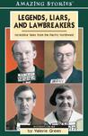 Legends, Liars, and Lawbreakers: Incredible Tales from the Pacific Northwest
