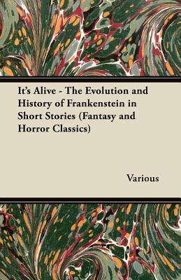 It's Alive - The Evolution and History of Frankenstein in Short Stories