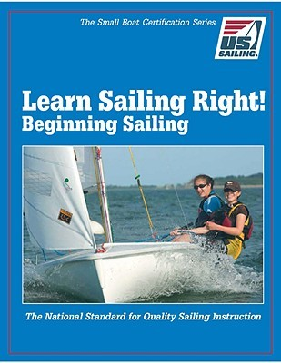 Learn Sailing Right! Beginner Sailing by U.S. Sailing Association