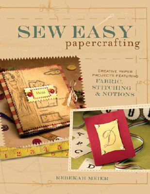 Sew Easy Papercrafting: Creative Paper Projects Featuring Fabric, Stitching & Notions Download Epub ebooks