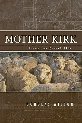 Mother Kirk by Douglas Wilson