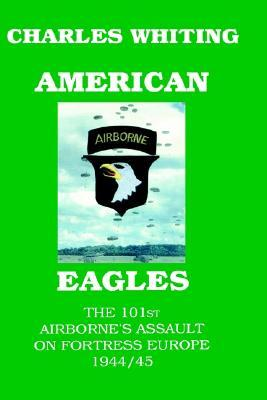 Libro de descarga gratuito American Eagles. The 101st Airborne's Assault On Fortress Europe 1944/45