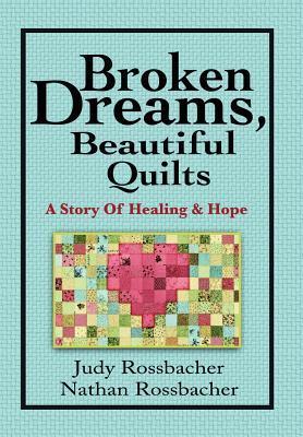Broken Dreams, Beautiful Quilts by Judy Rossbacher