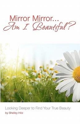 Mirror Mirror...Am I Beautiful? by Shelley Hitz