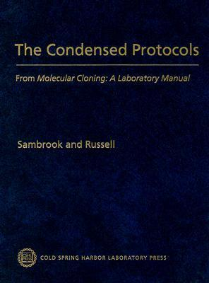 The Condensed Protocols from Molecular Cloning: A Laboratory Manual