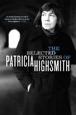 The Selected Stories of Patricia Highsmith by Patricia Highsmith