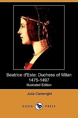 Beatrice D'Este: Duchess of Milan 1475-1497