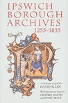 Ipswich Borough Archives 1255-1835: A Catalogue