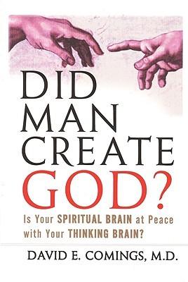 Did Man Create God? by David E. Comings