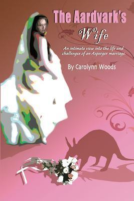 The Aardvark's Wife by Carolynn Woods