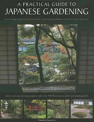 A Practical Guide to Japanese Gardening: An Inspirational and Practical Guide to Creating the Japanese Garden Style, from Design Options and Materials to Planting Techniques and Decorative Features
