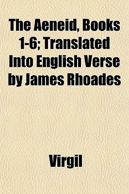 The Aeneid, Books 1-6; Translated Into English Verse by James Rhoades