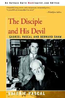 The Disciple and His Devil: Gabriel Pascal Bernard Shaw