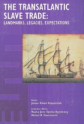 The Transatlantic Slave Trade: Landmarks, Legacies, Expectations: Proceedings of the International Conference on Historic Slave Route Held at Accra, Ghana on 30 August-2 September, 2004
