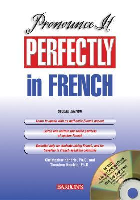 Pronounce It Perfectly in French with Audio CDs [With CD] by Christopher Kendris