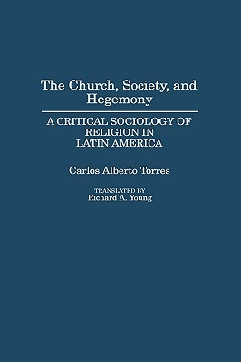 The Church, Society, and Hegemony: A Critical Sociology of Religion in Latin America
