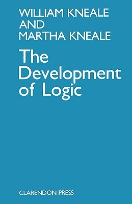 The Development of Logic by William Kneale