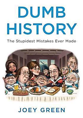 Dumb History by Joey Green