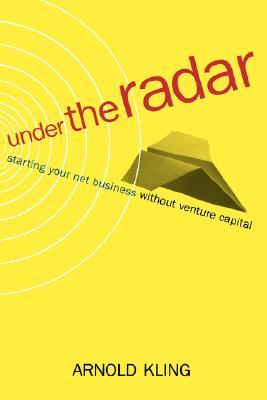 Under The Radar: Starting Your Net Business Witout Venture Capital