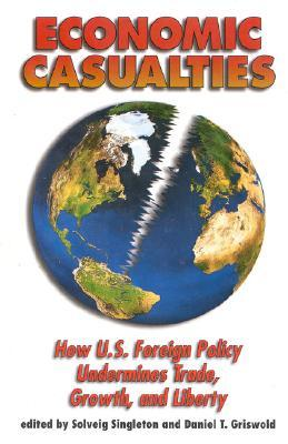 Economic Casualties: How U.S. Foreign Policy Undermines Trade, Growth, and Liberty