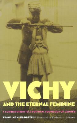Vichy and the Eternal Feminine: A Contribution to a Political Sociology of Gender