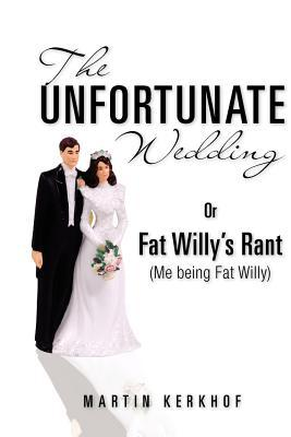 The Unfortunate Wedding: Or Fat Willy's Rant