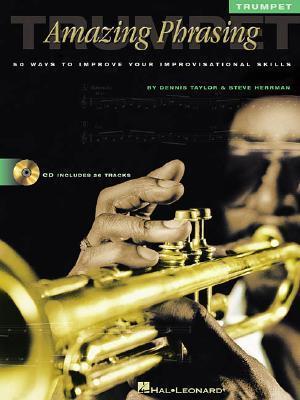 Amazing Phrasing - Trumpet: 50 Ways to Improve Your Improvisational Skills