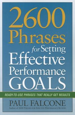 Free Epub 2600 Phrases for Setting Effective Performance Goals: Ready-to-Use Phrases That Really Get Results
