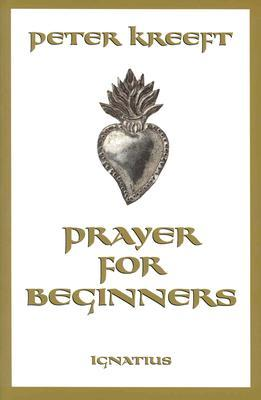 Prayer for Beginners by Peter Kreeft